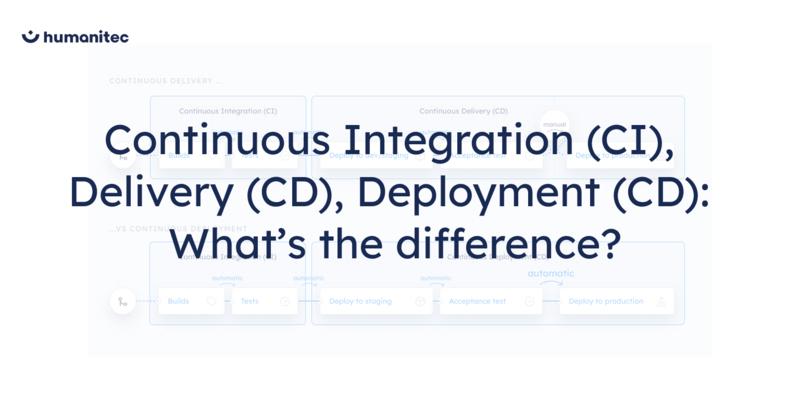 Continuous Integration (CI) vs. Continuous Delivery (CD) vs. Continuous Deployment (CD)