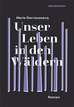 Unser Leben in den Wäldern von Marie Darrieussecq
