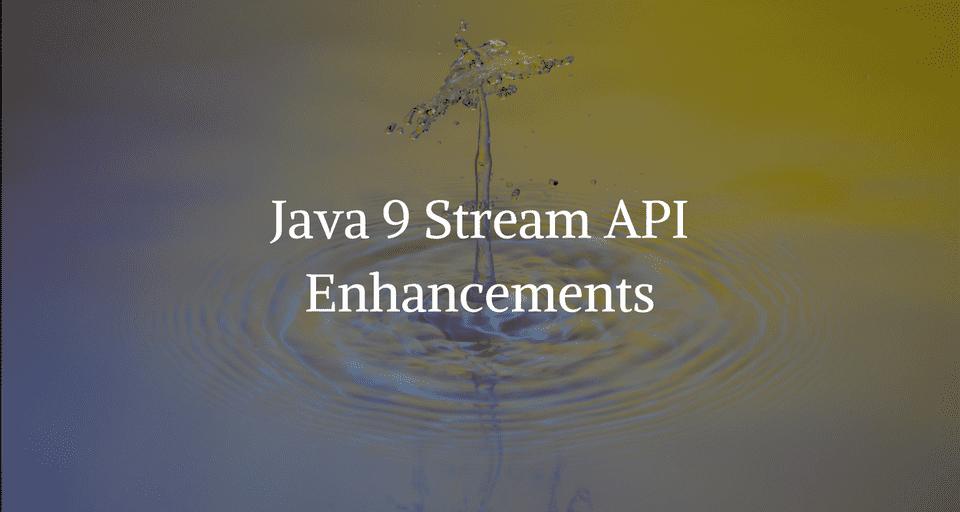 What's new in Java 9 Stream API?