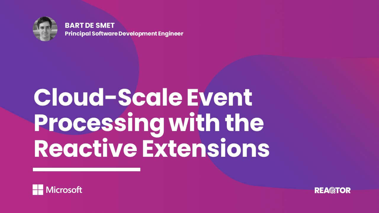 Cloud-Scale Event Processing with the Reactive Extensions
