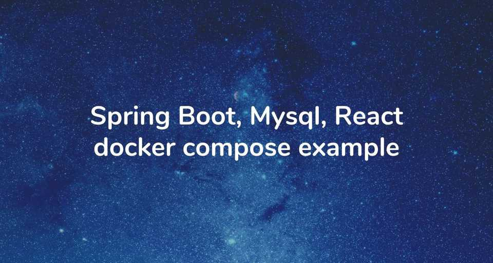 Spring Boot, Mysql, React docker compose example