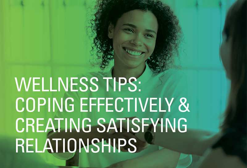 Wellness Tips: Coping Effectively & Creating Satisfying Relationships