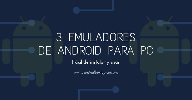 3 Emuladores de Android para PC fácil de instalar y usar.