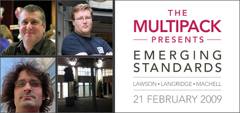 The Multipack Presents... Bruce Lawson, Stuart Langridge and Matt Machell!