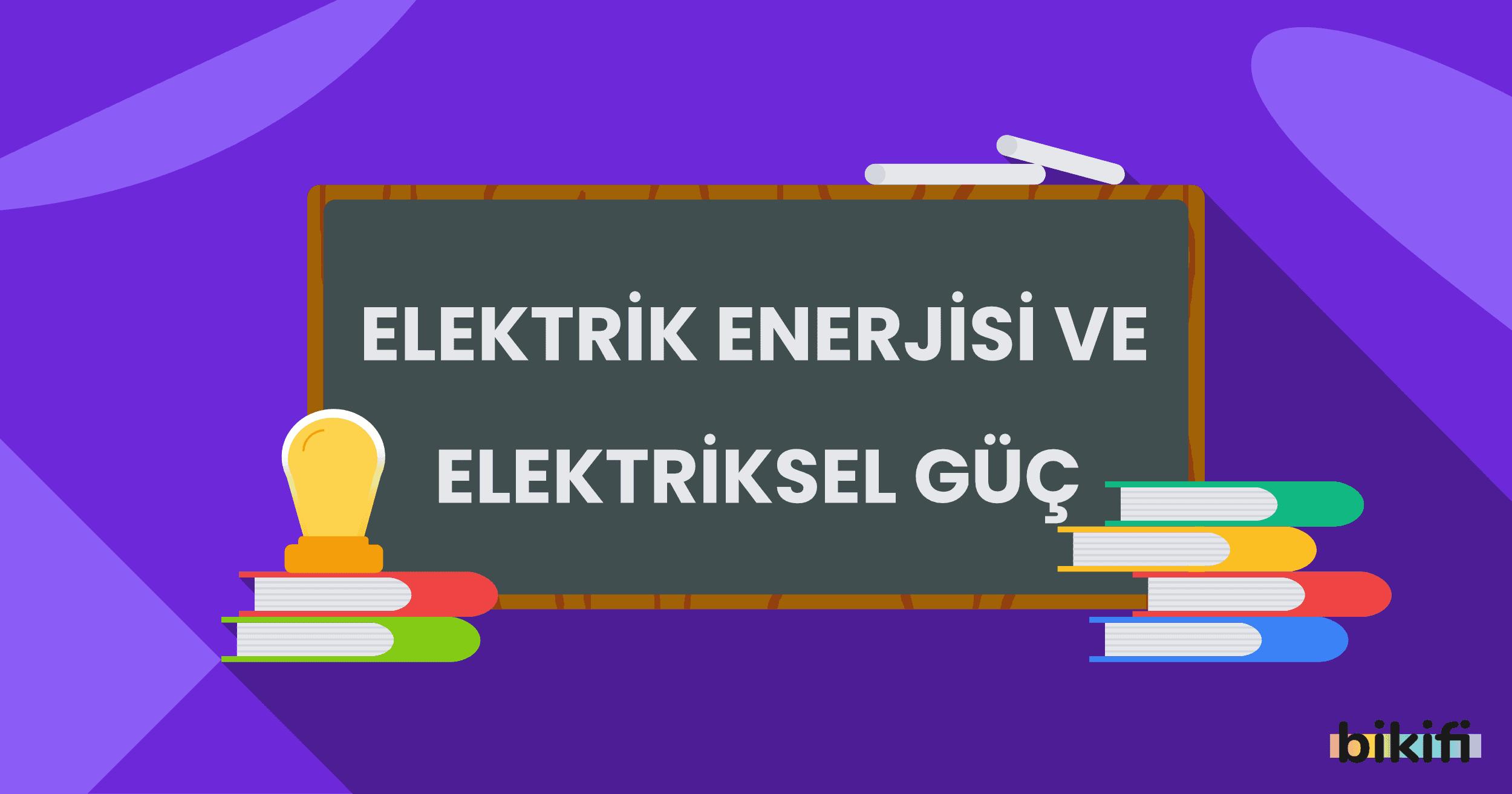 Elektrik Enerjisi ve Elektriksel Güç