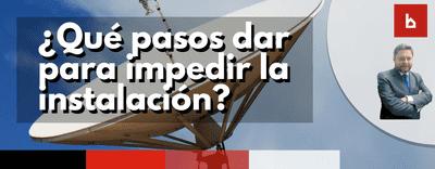 ¿Qué pasos hay que dar para impedir la instalación de una antena?