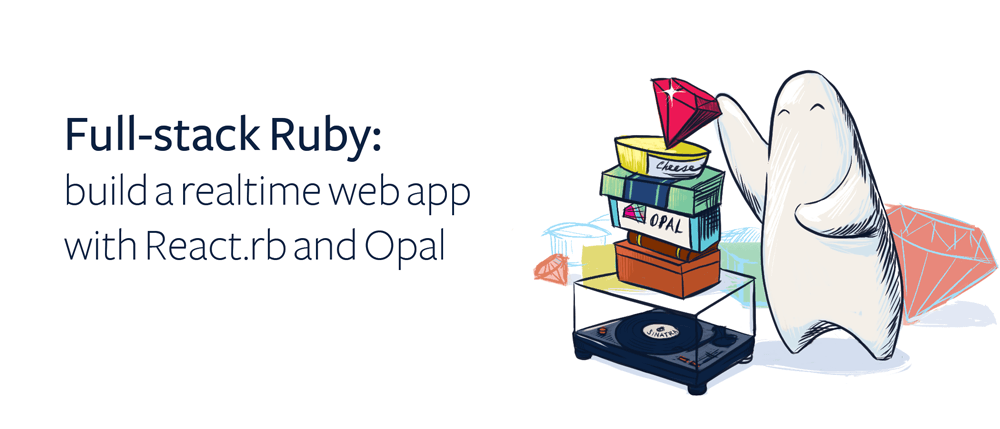 Full-stack Ruby: build a realtime web app with React rb and