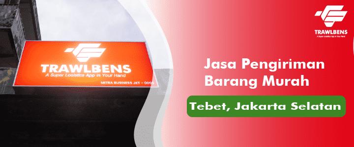 Jasa Pengiriman Barang Murah di Tebet, Jakarta Selatan