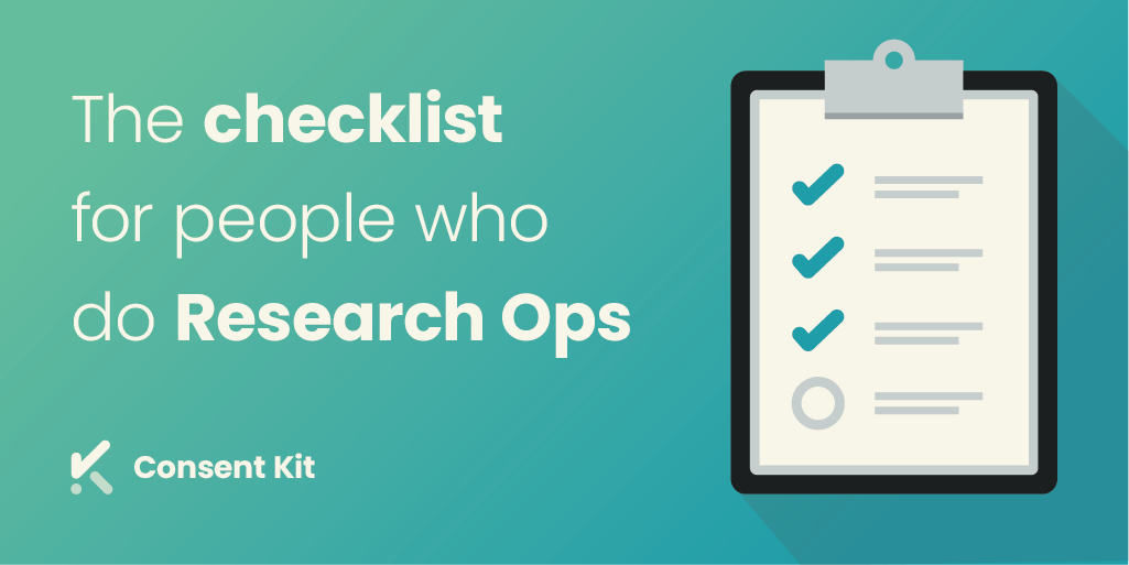 The informed consent checklist for people who do Research Ops