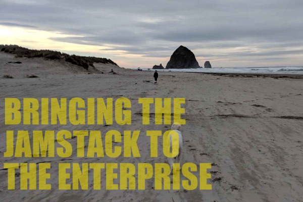 Bringing JAMStack to the Enterprise