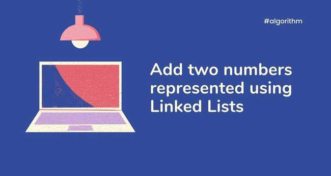 Add two numbers represented using Linked Lists