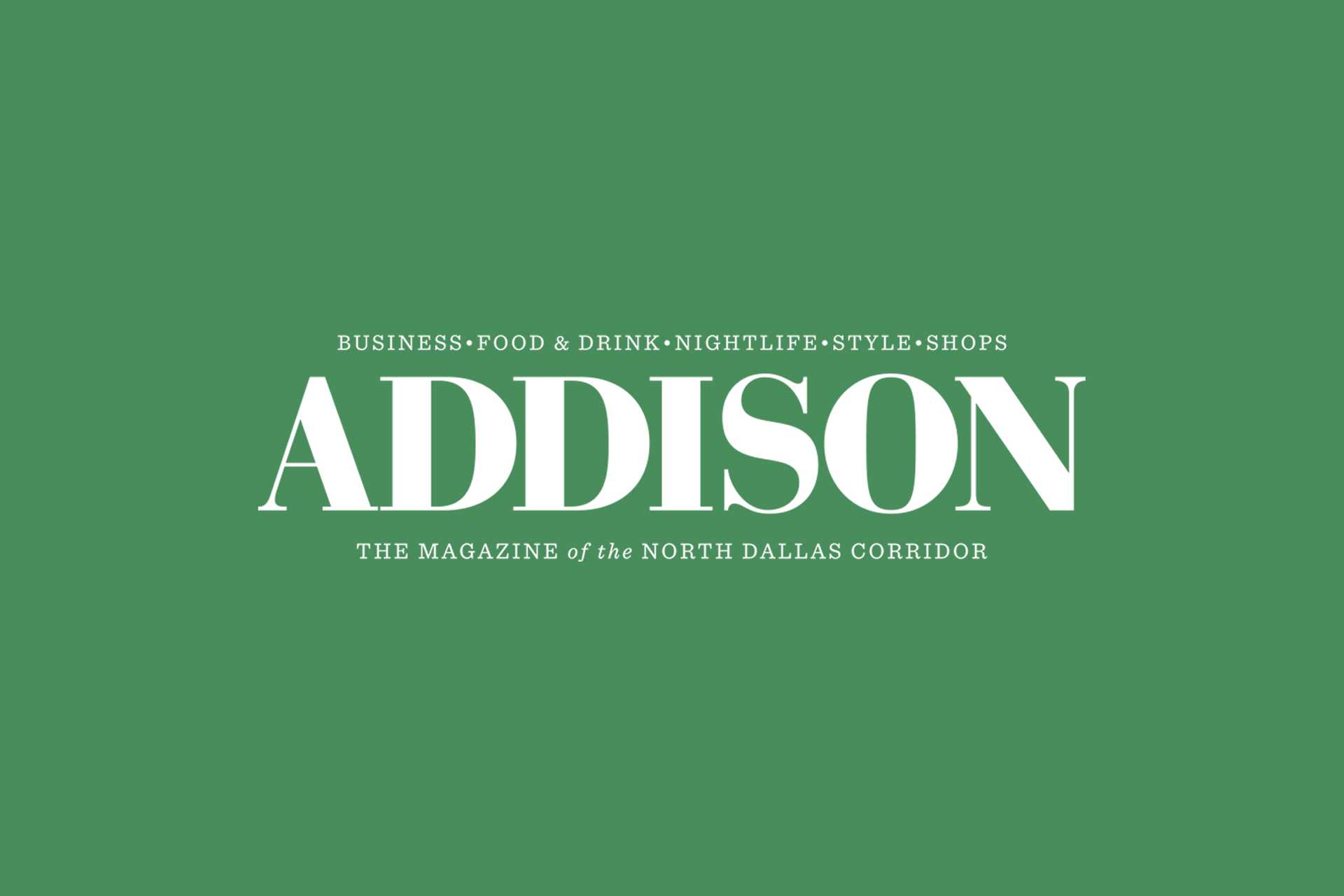 Business, Food & Drink, Nightlife, Style, Shops - Addison - The Magazine of the North Dallas Corridor on green