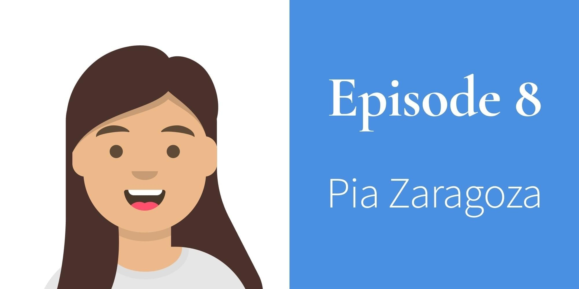 Episode 8. Pia Zaragoza