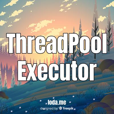 ThreadPoolExecutor và nguyên tắc quản lý pool size