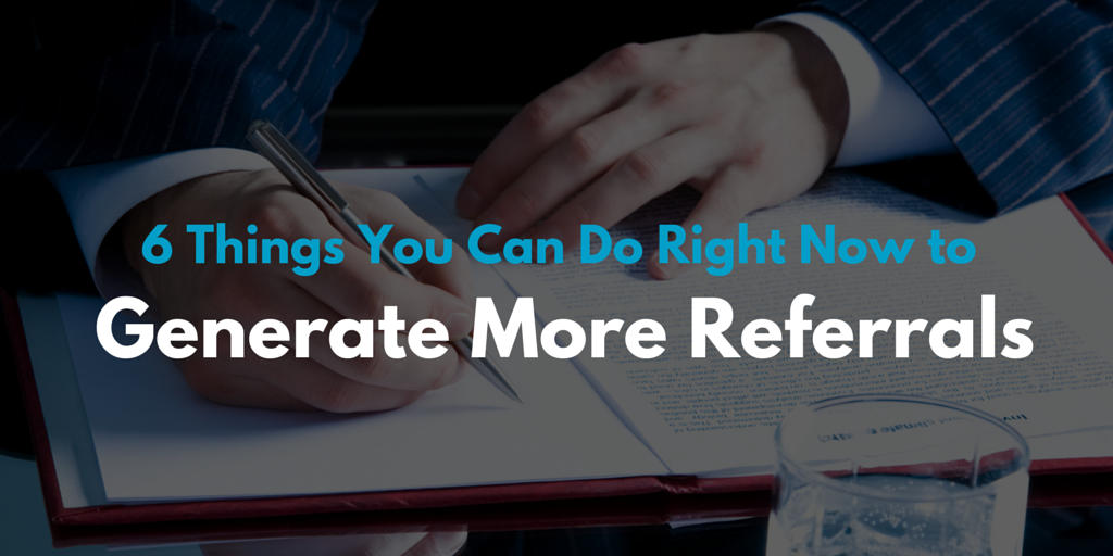 6 Things You Can Do Right Now to Generate More Referrals