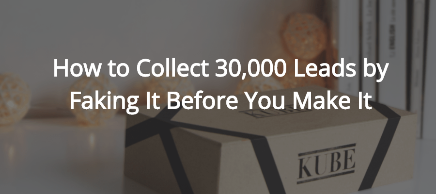 How_to_Collect_30_000_Leads_by_Faking_It_Before_You_Make_It