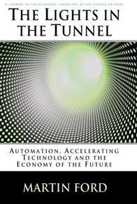 The Lights in the Tunnel: Automation, Accelerating Technology and the Economy of the Future Cover