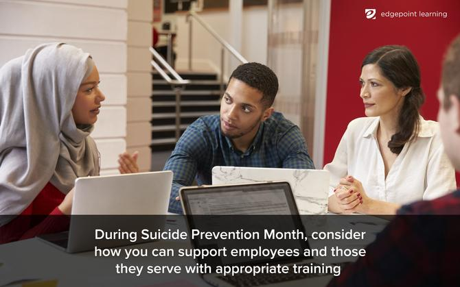 During Suicide Prevention Month, consider how you can support employees and those they serve with appropriate training