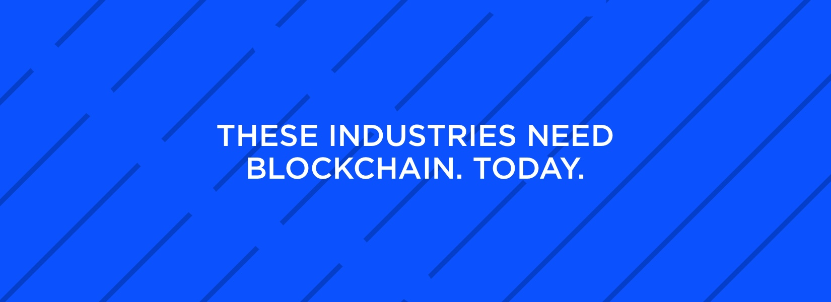 Why these industries should implement Blockchain technology today!