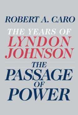 The Passage of Power - Caro, Robert A.