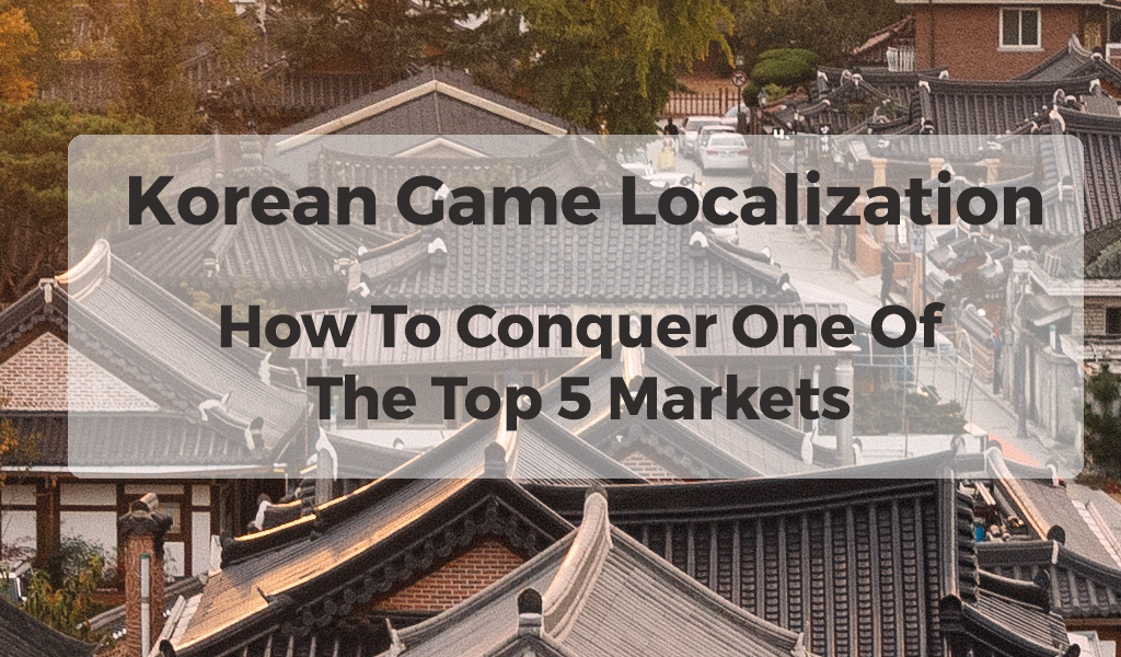 Korean Game Localization: How To Conquer One Of The Top 5 Markets