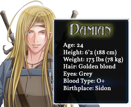 Damian character bio; Age: 24, Height: 6'2 (188cm), Weight: 173lbs (78kg), Hair: Gold blond, Eyes: Grey, Blood Type: O+, Birthplace: Sidon