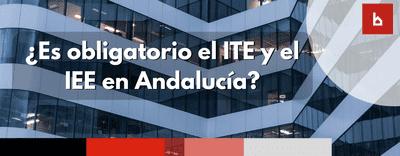 ¿En Andalucía es obligatorio el IEE conjuntamente con el ITE?