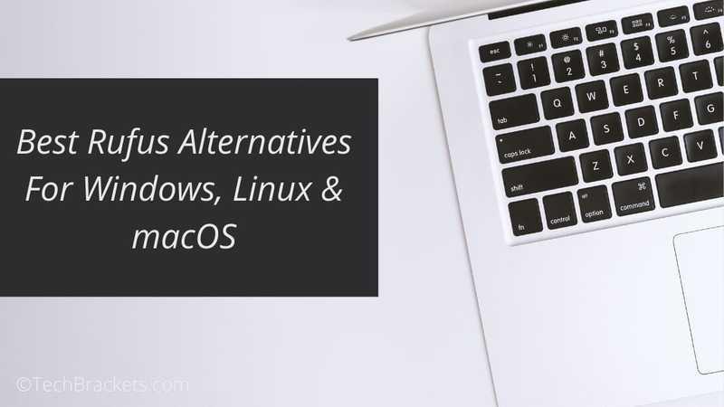 12 Best Rufus Alternatives For Windows, Linux & macOS