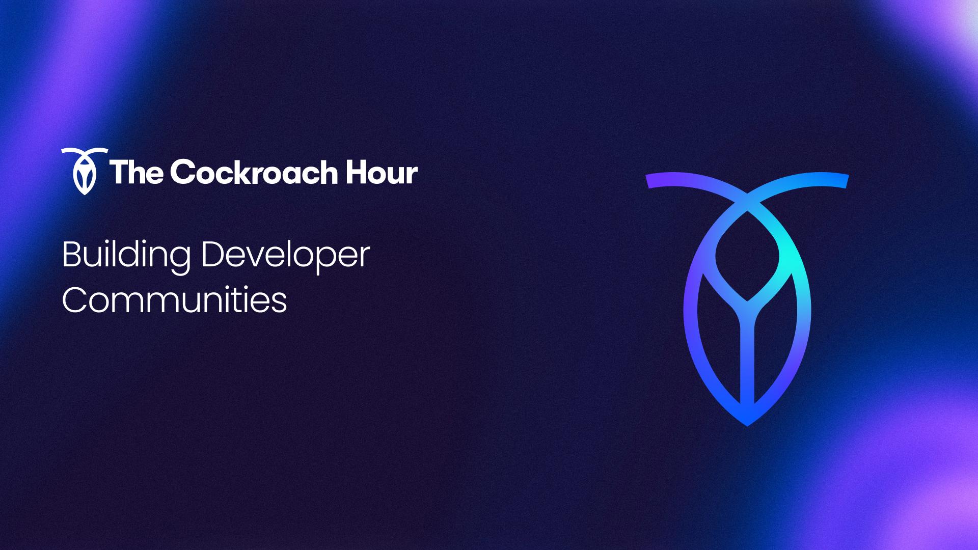 The Cockroach Hour: Building Developer Communities