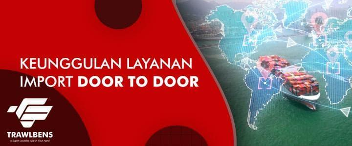 Keunggulan Layanan Import Door to Door Pada Jasa Import