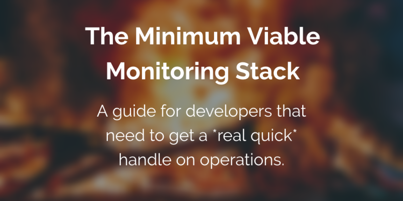 Minimum Viable Monitoring for Developers