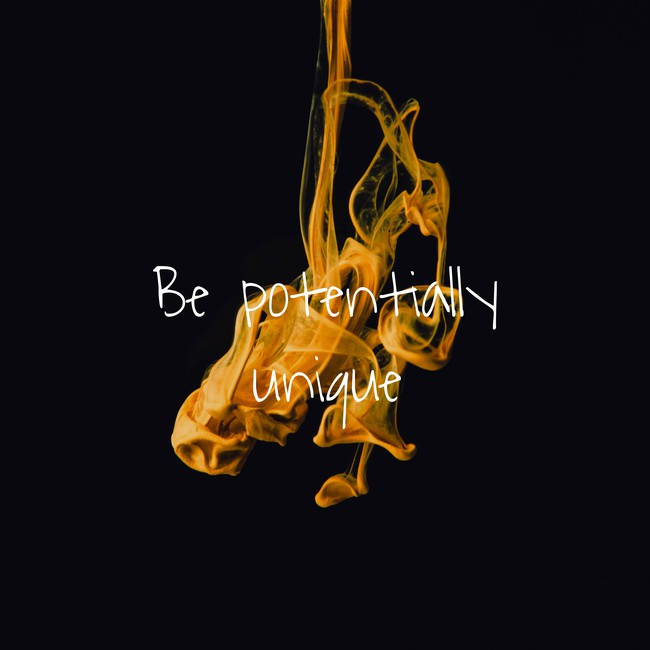 flame background with text ' be potentially unique'