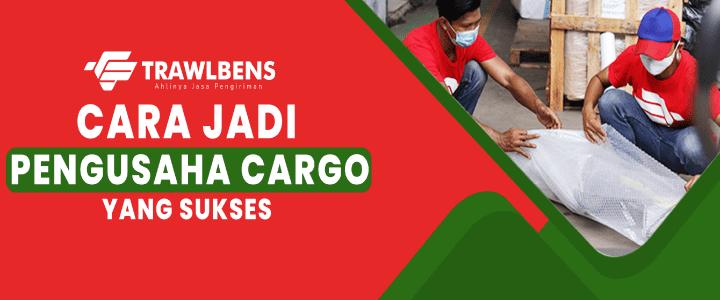 7 Tips Jadi Pengusaha Sukses Di Bidang Cargo Logistik