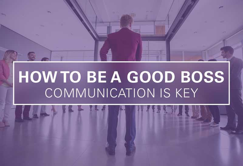 How to be a Good Boss: Communication is Key