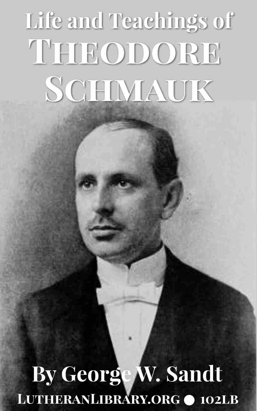 Life and Teachings of Theodore E. Schmauk – by George W. Sandt (1854-1931)