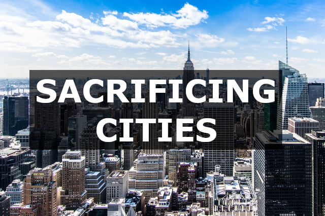 Sacrificing cities