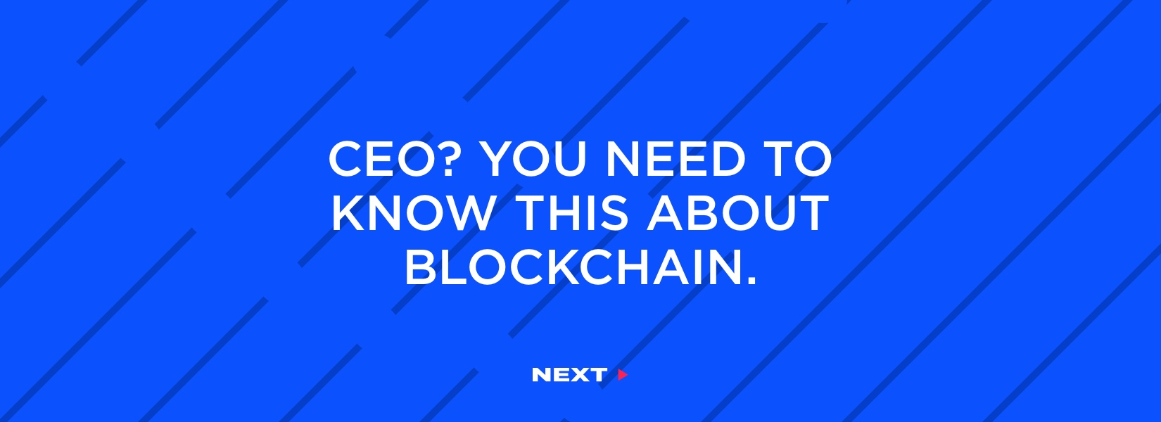 What you need to understand about blockchain as a CEO