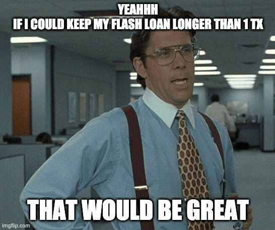 "Aave Flash Loan meme – ""Yeahhh, if I could keep my flash loan longer than 1 transaction, that would be great"""