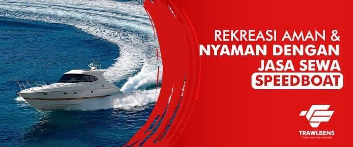 Rekreasi Nyaman dan Aman dengan Jasa Sewa Speedboat