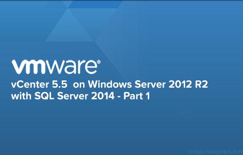 vCenter-5.5 on Windows Server 2012 R2 with SQL Server 2014 Part 1