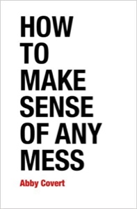 The cover of Abby Covert's book, How to Make Sense of Any Mess