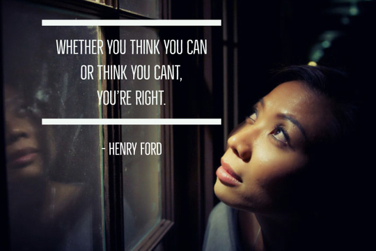 """Henry Ford quote """"Whether you think you can or think you cant, you're right."""""""