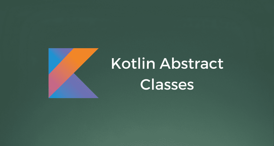 Kotlin Abstract Classes with Examples