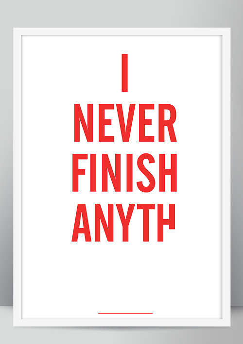 I Never Finish Anything screen print by Brad Rose