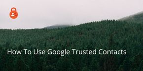 How To Use Google Trusted Contacts