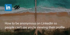 How to Be Anonymous on Linkedin So People Can't See You're Viewing Their Profile
