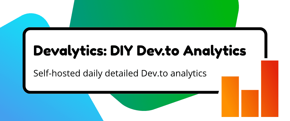 Devalytics - DIY detailed Dev.to Analytics