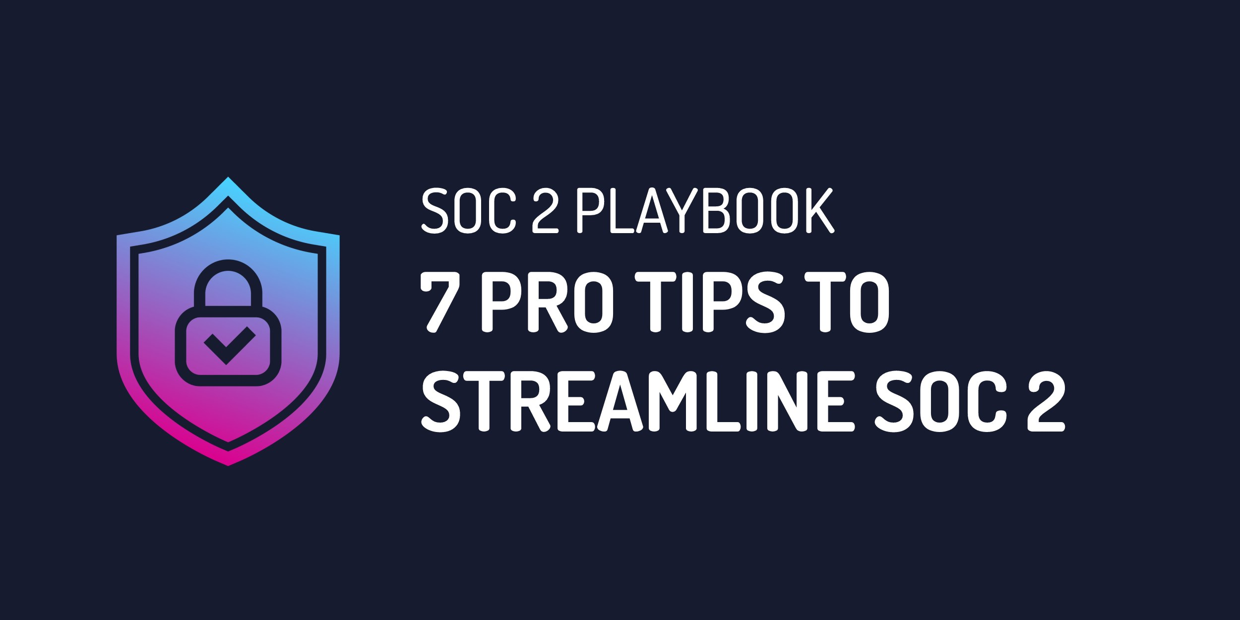 pro tips for SOC 2 compliance