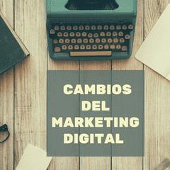 Cambios que ha sufrido el marketng digital en los últimos tiempos