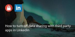 How to Turn Off Data Sharing With Third Party Apps in LinkedIn